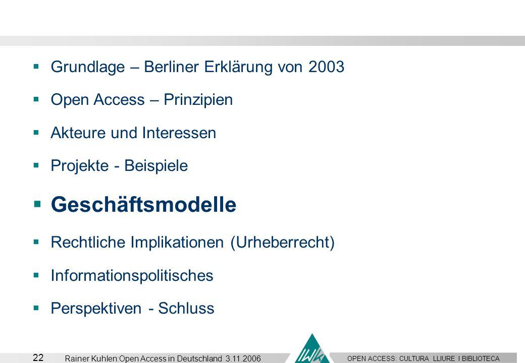 OPEN ACCESS: CULTURA LLIURE I BIBLIOTECA 22 Rainer Kuhlen:Open Access in Deutschland 3.11.2006 Grundlage – Berliner Erklärung von 2003 Open Access – P