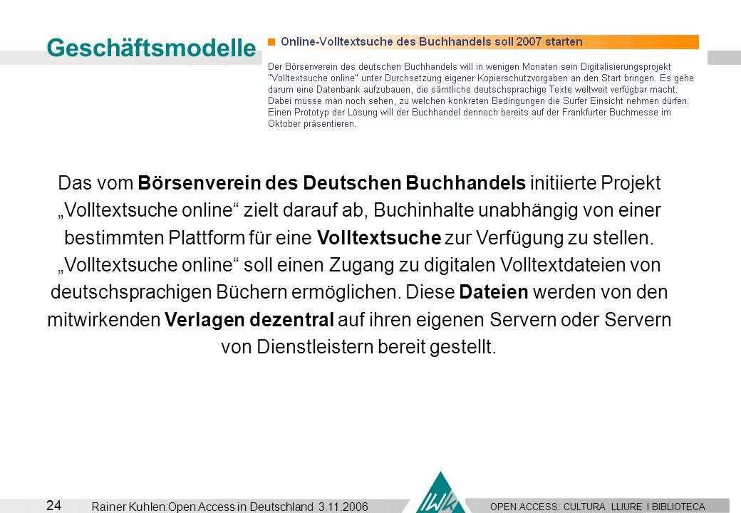OPEN ACCESS: CULTURA LLIURE I BIBLIOTECA 24 Rainer Kuhlen:Open Access in Deutschland 3.11.2006 Geschäftsmodelle Das vom Börsenverein des Deutschen Buc