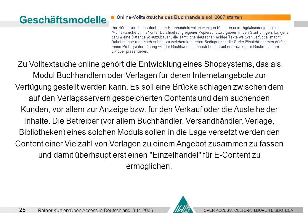 OPEN ACCESS: CULTURA LLIURE I BIBLIOTECA 25 Rainer Kuhlen:Open Access in Deutschland 3.11.2006 Geschäftsmodelle Zu Volltextsuche online gehört die Ent