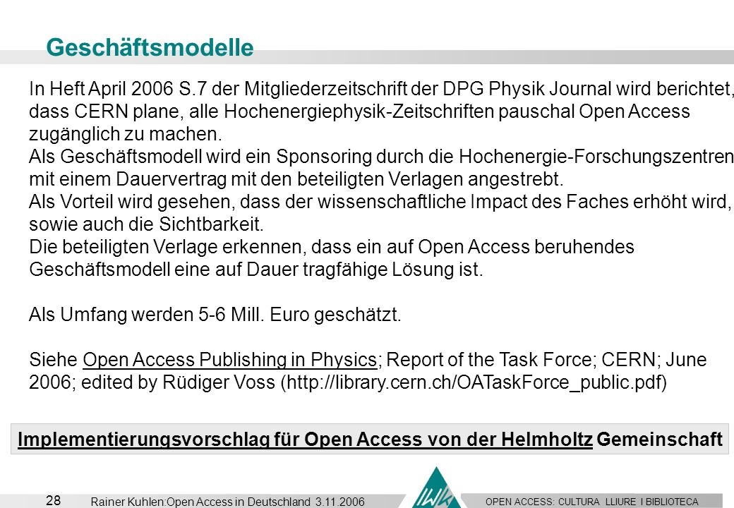 OPEN ACCESS: CULTURA LLIURE I BIBLIOTECA 28 Rainer Kuhlen:Open Access in Deutschland 3.11.2006 Geschäftsmodelle In Heft April 2006 S.7 der Mitgliederz