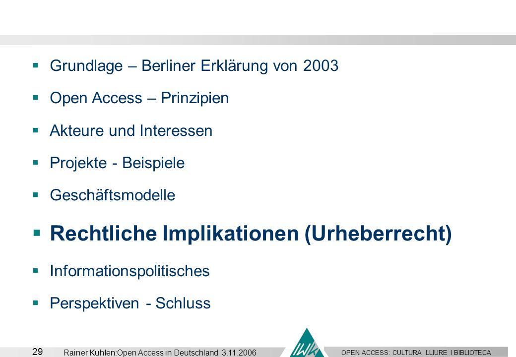 OPEN ACCESS: CULTURA LLIURE I BIBLIOTECA 29 Rainer Kuhlen:Open Access in Deutschland 3.11.2006 Grundlage – Berliner Erklärung von 2003 Open Access – P