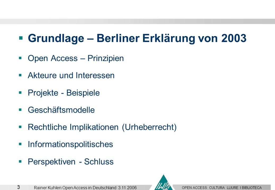 OPEN ACCESS: CULTURA LLIURE I BIBLIOTECA 3 Rainer Kuhlen:Open Access in Deutschland 3.11.2006 Grundlage – Berliner Erklärung von 2003 Open Access – Pr