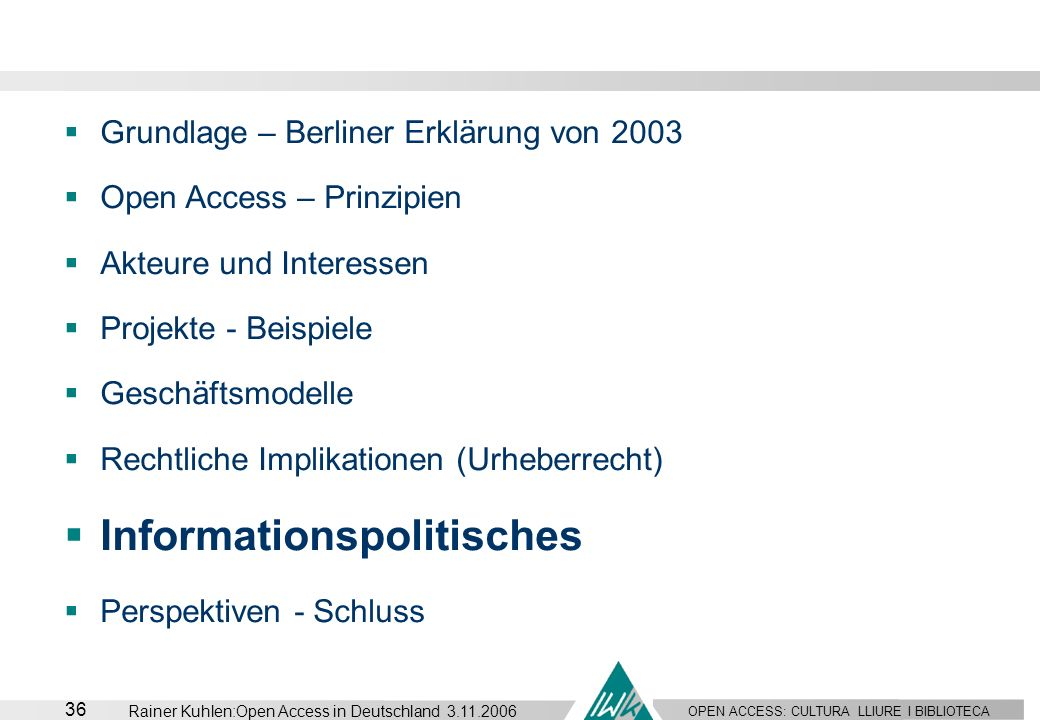 OPEN ACCESS: CULTURA LLIURE I BIBLIOTECA 36 Rainer Kuhlen:Open Access in Deutschland 3.11.2006 Grundlage – Berliner Erklärung von 2003 Open Access – P