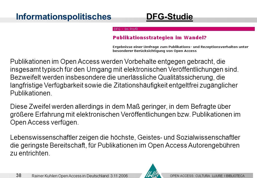 OPEN ACCESS: CULTURA LLIURE I BIBLIOTECA 38 Rainer Kuhlen:Open Access in Deutschland 3.11.2006 Informationspolitisches DFG-StudieDFG-Studie Publikatio