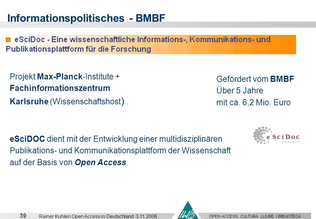 OPEN ACCESS: CULTURA LLIURE I BIBLIOTECA 39 Rainer Kuhlen:Open Access in Deutschland 3.11.2006 Informationspolitisches - BMBF Projekt Max-Planck-Insti