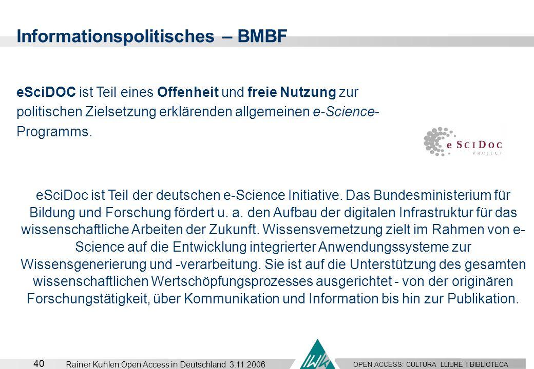 OPEN ACCESS: CULTURA LLIURE I BIBLIOTECA 40 Rainer Kuhlen:Open Access in Deutschland 3.11.2006 eSciDOC ist Teil eines Offenheit und freie Nutzung zur