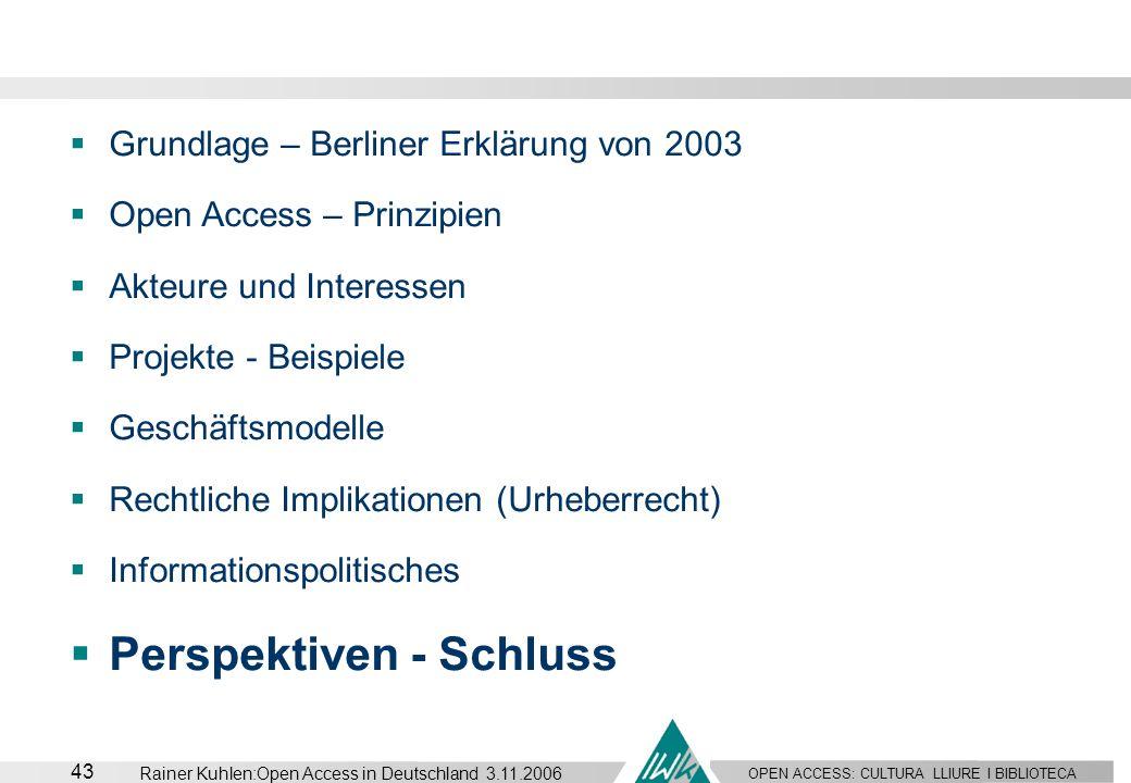 OPEN ACCESS: CULTURA LLIURE I BIBLIOTECA 43 Rainer Kuhlen:Open Access in Deutschland 3.11.2006 Grundlage – Berliner Erklärung von 2003 Open Access – P