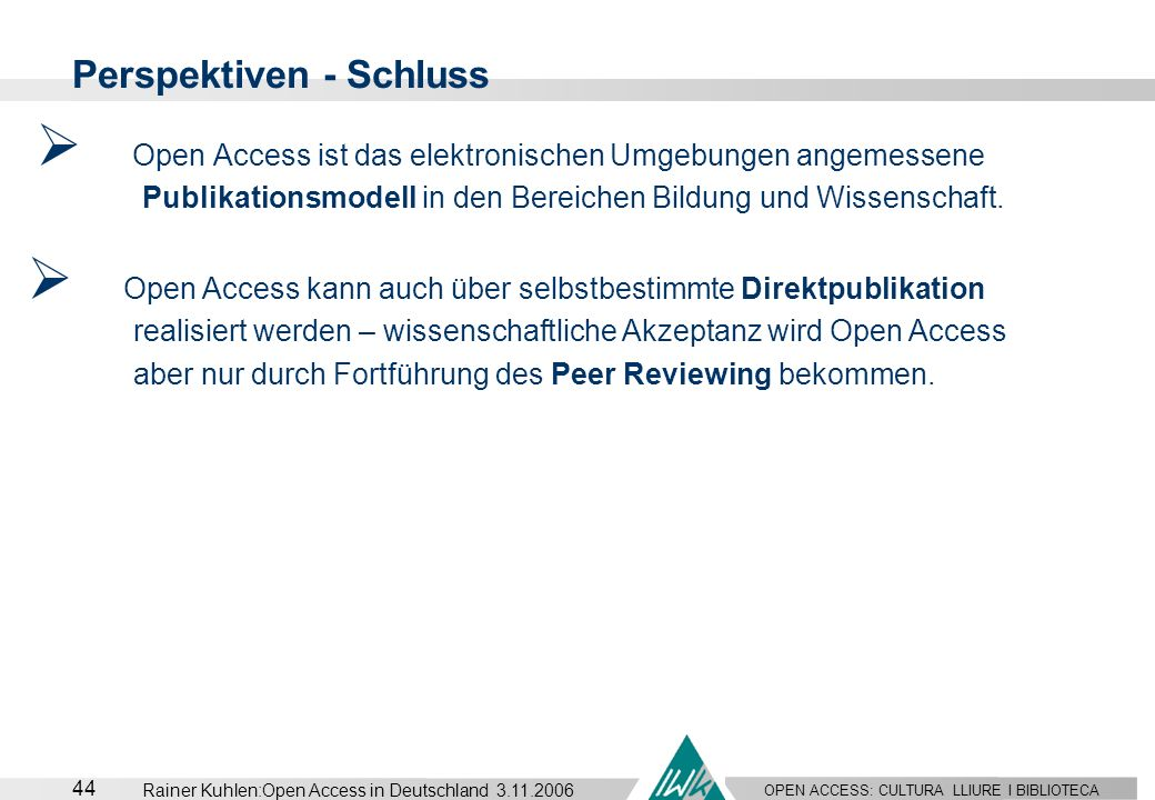 OPEN ACCESS: CULTURA LLIURE I BIBLIOTECA 44 Rainer Kuhlen:Open Access in Deutschland 3.11.2006 Perspektiven - Schluss Open Access ist das elektronisch