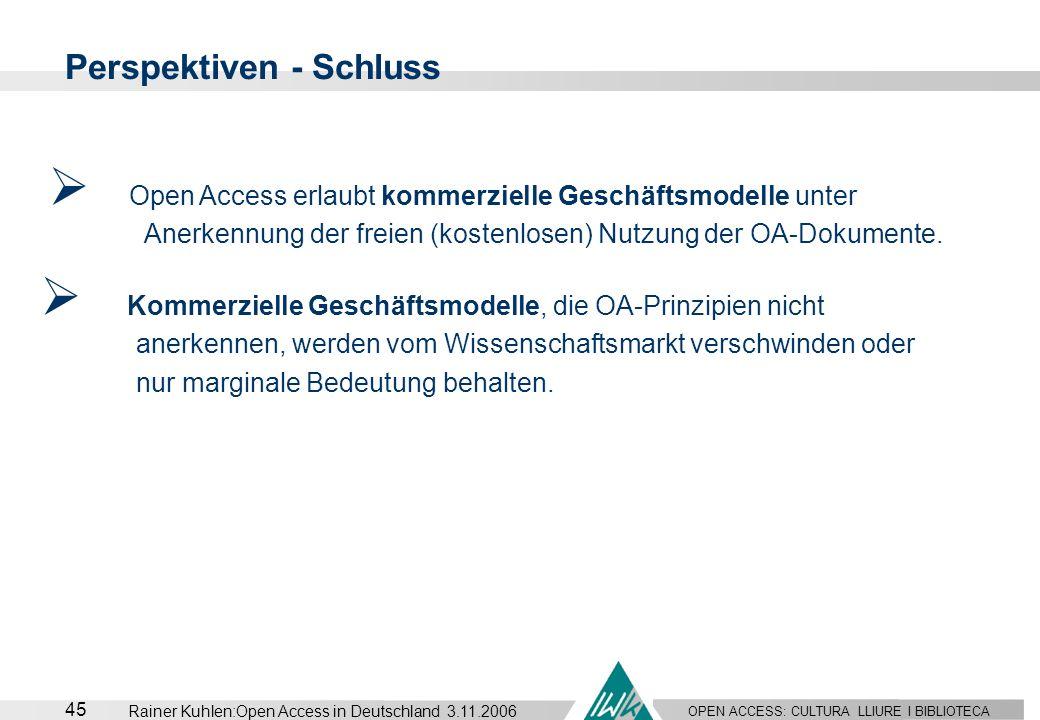 OPEN ACCESS: CULTURA LLIURE I BIBLIOTECA 45 Rainer Kuhlen:Open Access in Deutschland 3.11.2006 Perspektiven - Schluss Open Access erlaubt kommerzielle