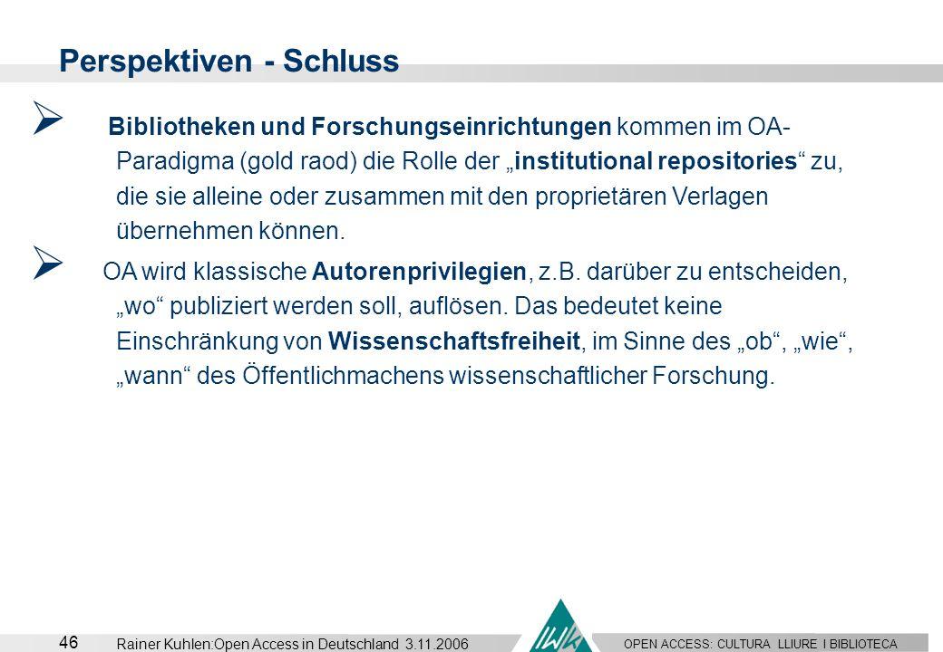 OPEN ACCESS: CULTURA LLIURE I BIBLIOTECA 46 Rainer Kuhlen:Open Access in Deutschland 3.11.2006 Perspektiven - Schluss OA wird klassische Autorenprivil