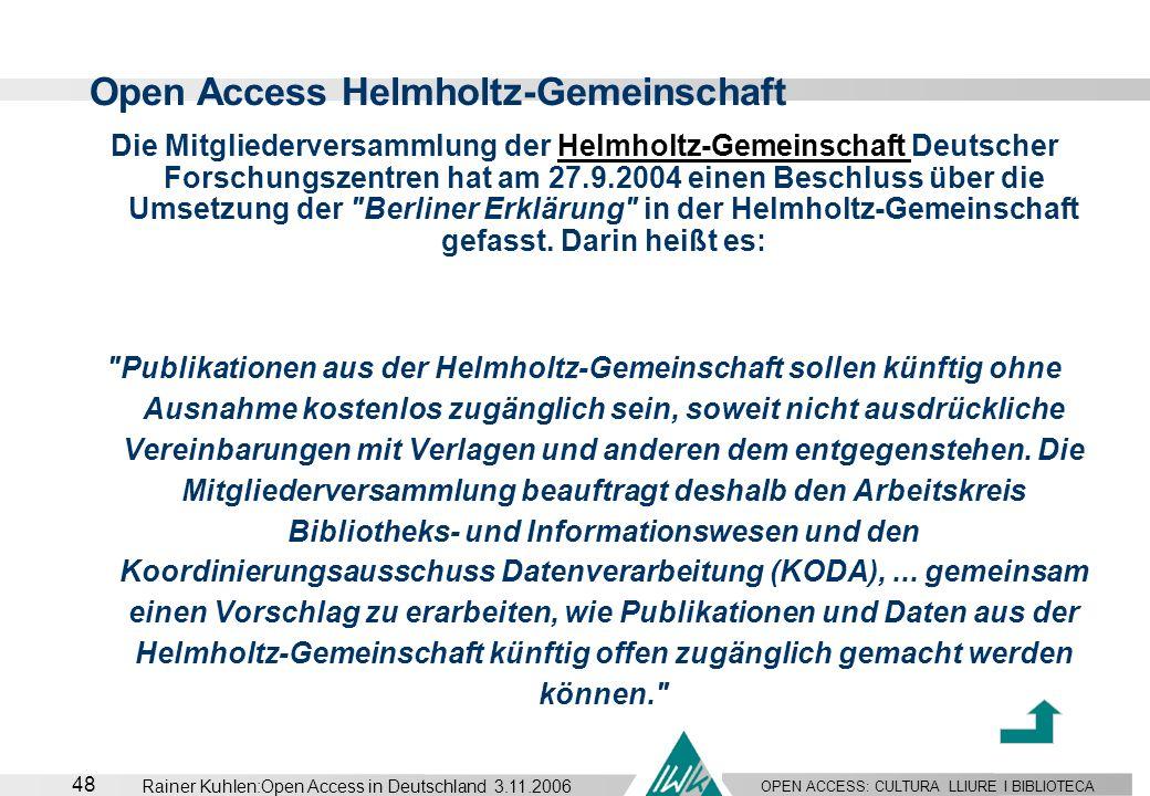 OPEN ACCESS: CULTURA LLIURE I BIBLIOTECA 48 Rainer Kuhlen:Open Access in Deutschland 3.11.2006 Die Mitgliederversammlung der Helmholtz-Gemeinschaft De