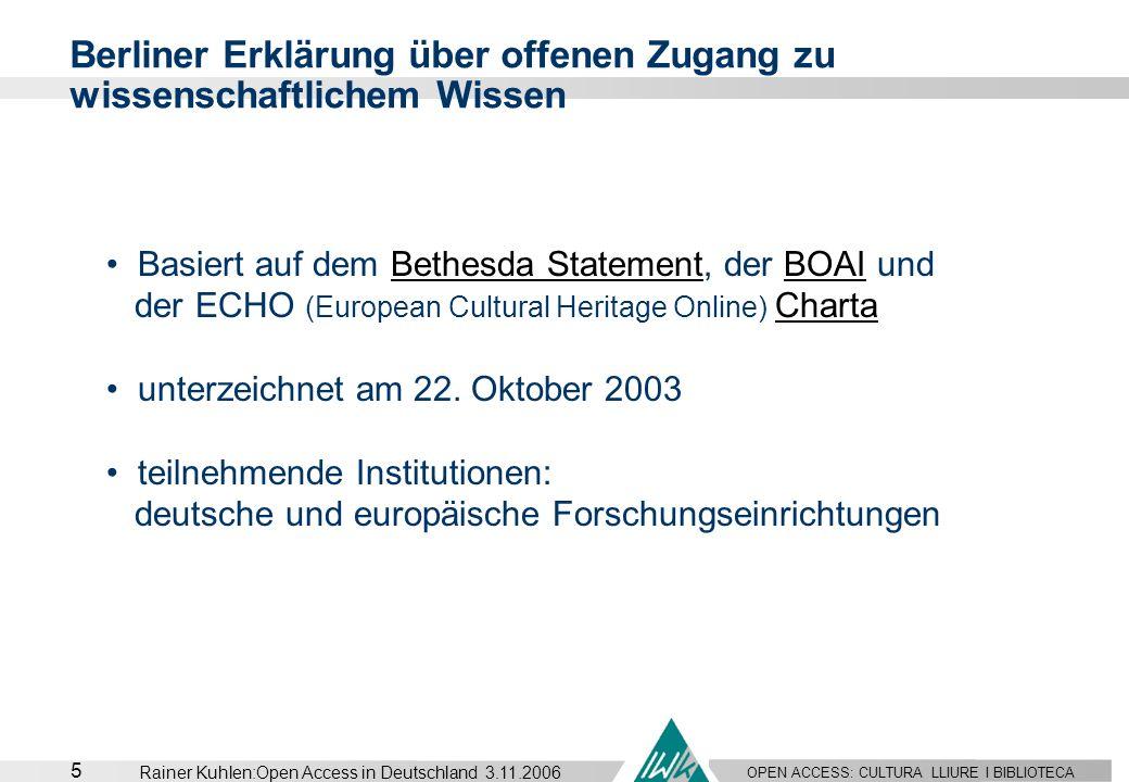 OPEN ACCESS: CULTURA LLIURE I BIBLIOTECA 5 Rainer Kuhlen:Open Access in Deutschland 3.11.2006 Berliner Erklärung über offenen Zugang zu wissenschaftli