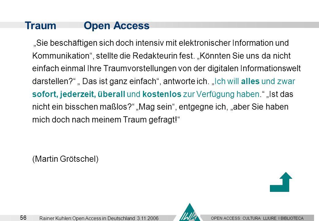 OPEN ACCESS: CULTURA LLIURE I BIBLIOTECA 56 Rainer Kuhlen:Open Access in Deutschland 3.11.2006 Sie beschäftigen sich doch intensiv mit elektronischer