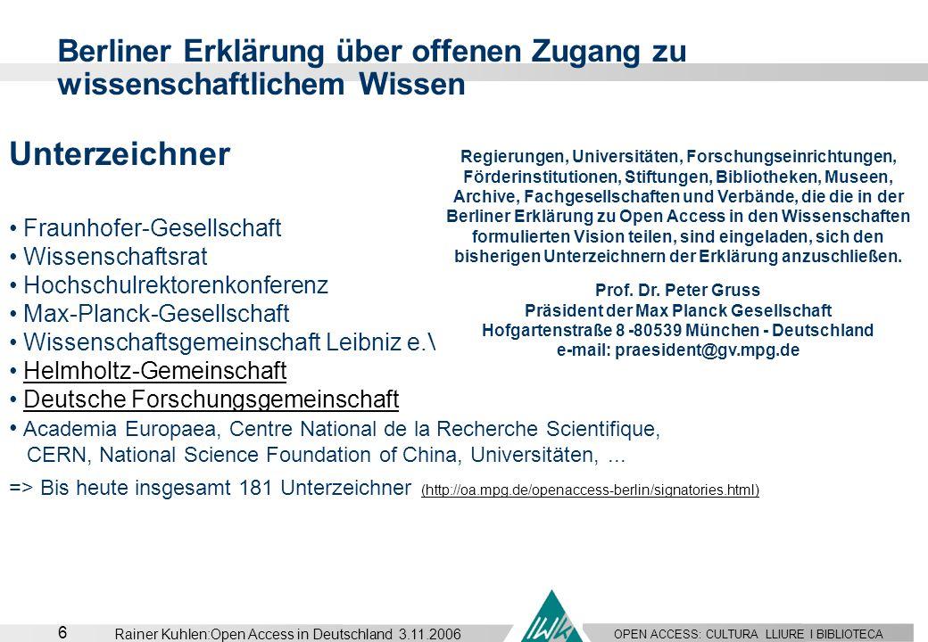 OPEN ACCESS: CULTURA LLIURE I BIBLIOTECA 6 Rainer Kuhlen:Open Access in Deutschland 3.11.2006 Unterzeichner Fraunhofer-Gesellschaft Wissenschaftsrat H