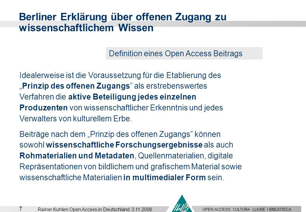 OPEN ACCESS: CULTURA LLIURE I BIBLIOTECA 7 Rainer Kuhlen:Open Access in Deutschland 3.11.2006 Berliner Erklärung über offenen Zugang zu wissenschaftli