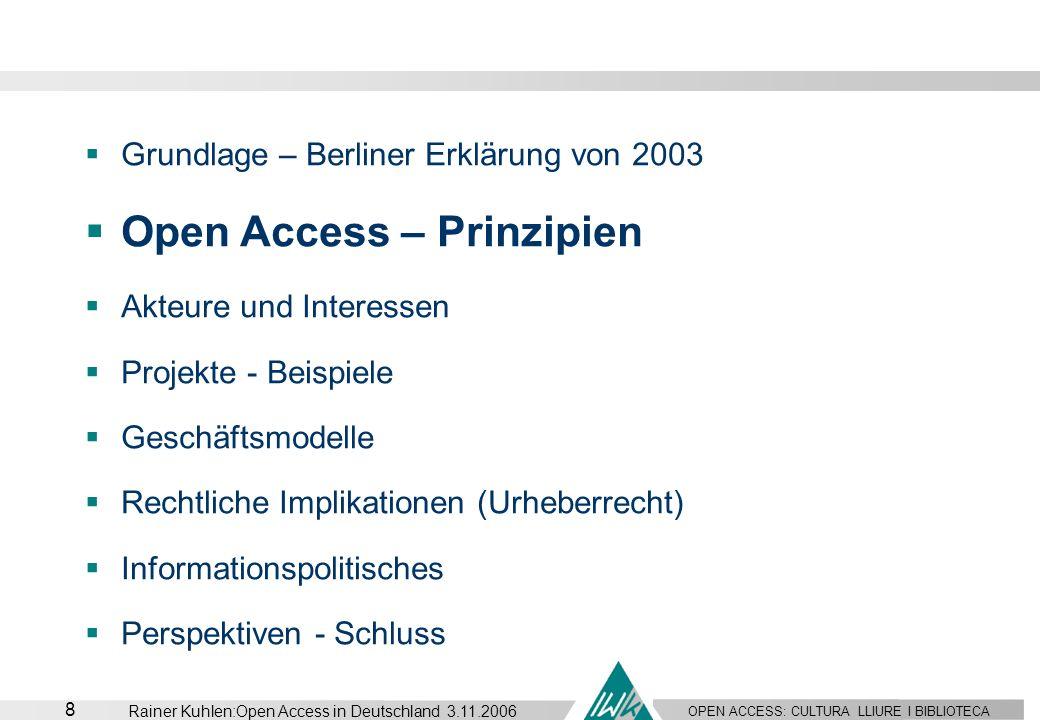 OPEN ACCESS: CULTURA LLIURE I BIBLIOTECA 8 Rainer Kuhlen:Open Access in Deutschland 3.11.2006 Grundlage – Berliner Erklärung von 2003 Open Access – Pr