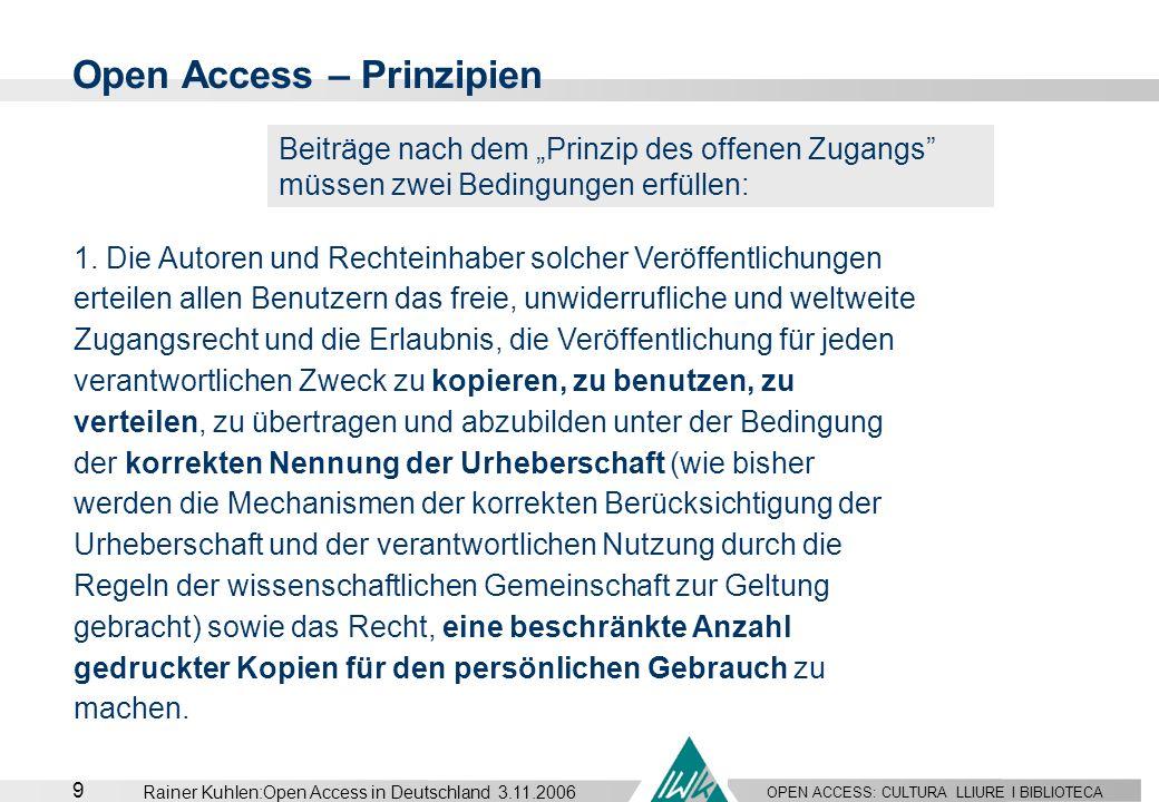 OPEN ACCESS: CULTURA LLIURE I BIBLIOTECA 9 Rainer Kuhlen:Open Access in Deutschland 3.11.2006 Open Access – Prinzipien Beiträge nach dem Prinzip des o
