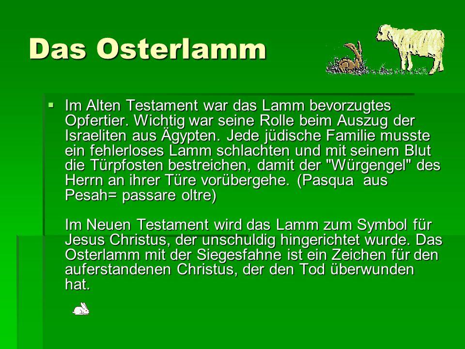 Das Osterlamm Im Alten Testament war das Lamm bevorzugtes Opfertier. Wichtig war seine Rolle beim Auszug der Israeliten aus Ägypten. Jede jüdische Fam