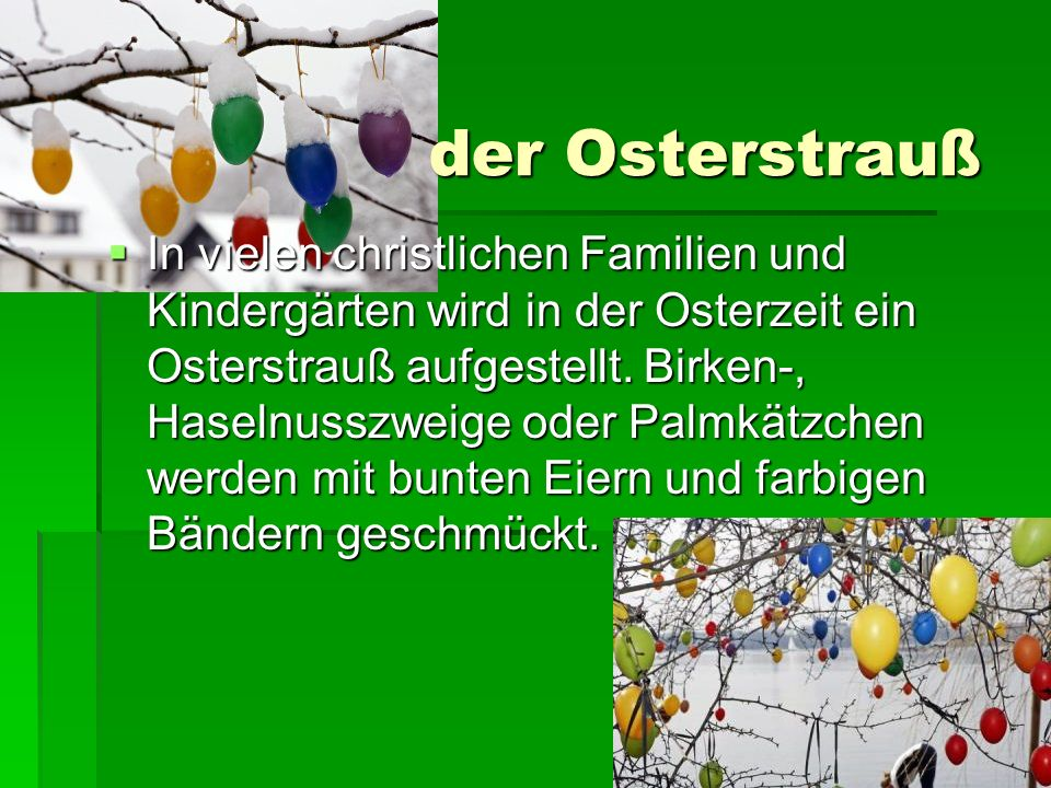 der Osterstrauß In vielen christlichen Familien und Kindergärten wird in der Osterzeit ein Osterstrauß aufgestellt. Birken-, Haselnusszweige oder Palm