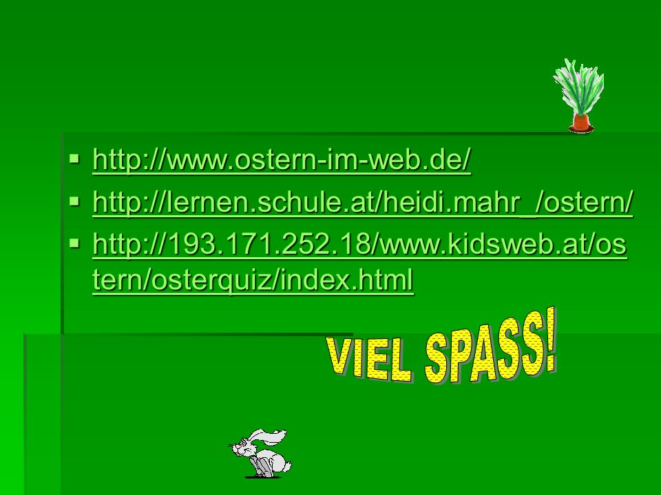 http://www.ostern-im-web.de/ http://www.ostern-im-web.de/ http://www.ostern-im-web.de/ http://lernen.schule.at/heidi.mahr_/ostern/ http://lernen.schul