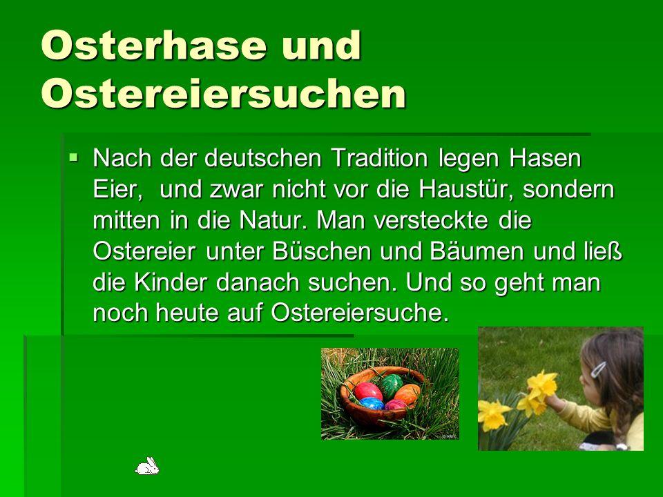 Osterhase und Ostereiersuchen Nach der deutschen Tradition legen Hasen Eier, und zwar nicht vor die Haustür, sondern mitten in die Natur. Man versteck