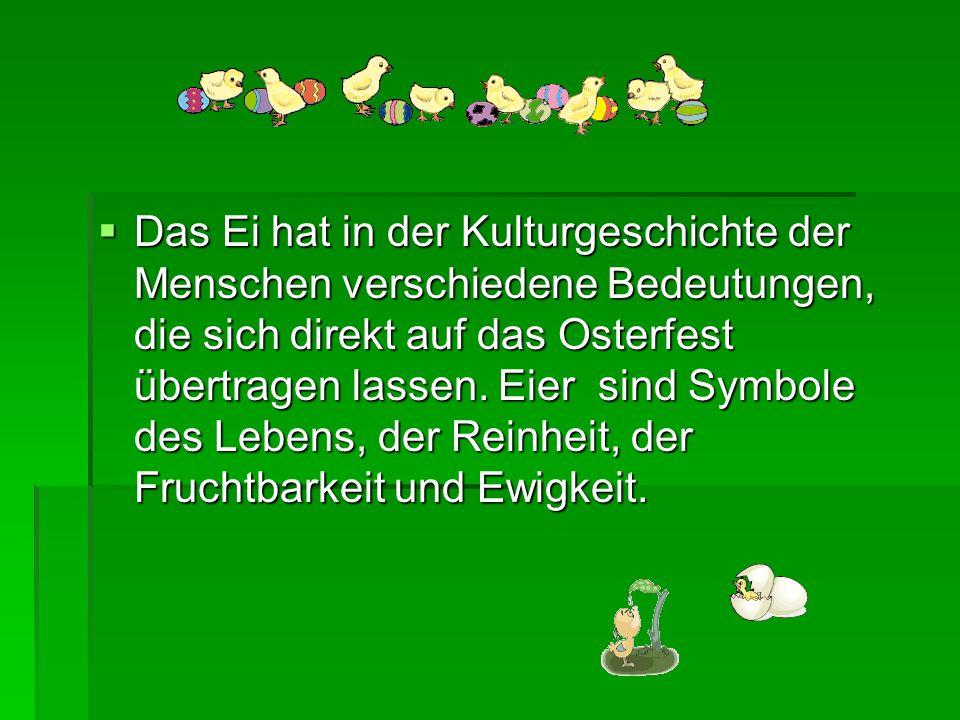 Das Ei hat in der Kulturgeschichte der Menschen verschiedene Bedeutungen, die sich direkt auf das Osterfest übertragen lassen. Eier sind Symbole des L
