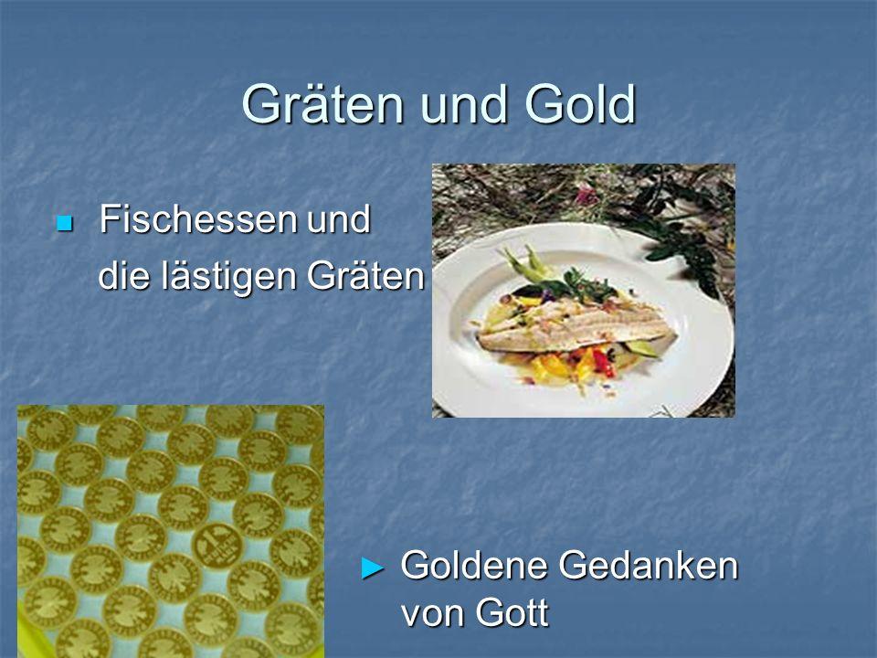 Gräten und Gold Fischessen und Fischessen und die lästigen Gräten die lästigen Gräten Goldene Gedanken von Gott Goldene Gedanken von Gott