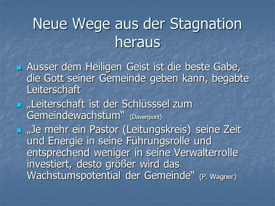 Neue Wege aus der Stagnation heraus Ausser dem Heiligen Geist ist die beste Gabe, die Gott seiner Gemeinde geben kann, begabte Leiterschaft Ausser dem