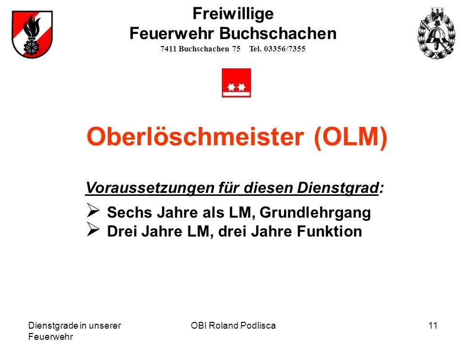 Dienstgrade in unserer Feuerwehr OBI Roland Podlisca11 Freiwillige Feuerwehr Buchschachen 7411 Buchschachen 75 Tel. 03356/7355 Oberlöschmeister (OLM)