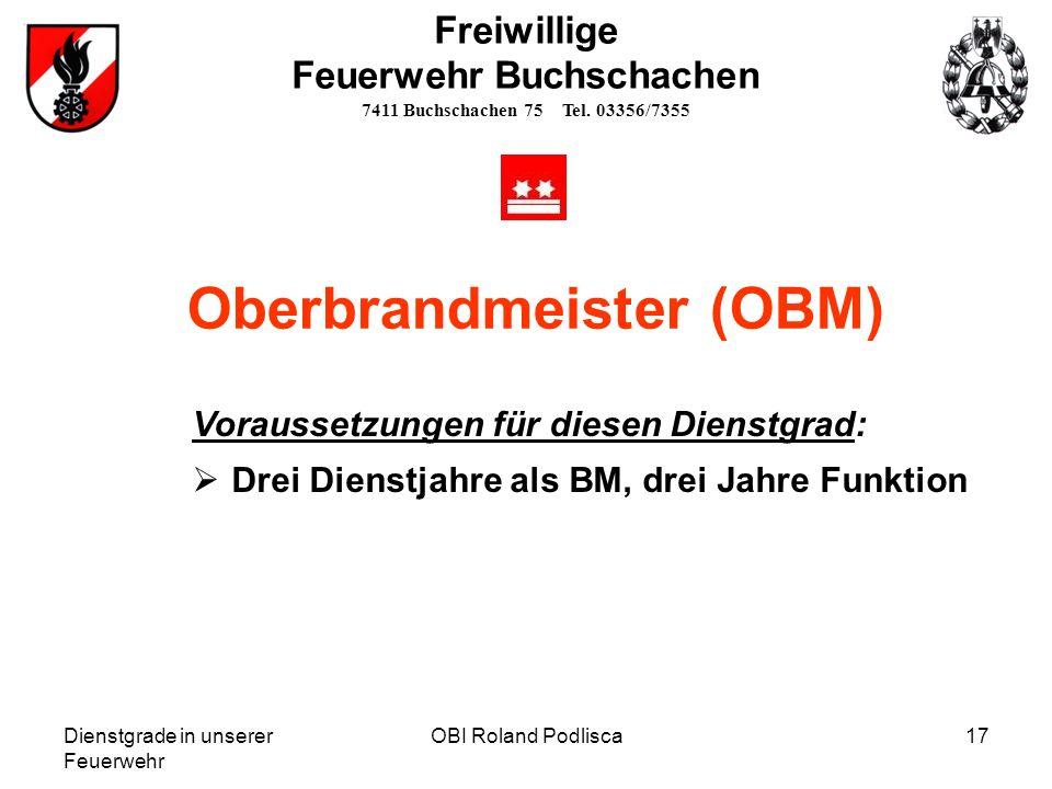 Dienstgrade in unserer Feuerwehr OBI Roland Podlisca17 Freiwillige Feuerwehr Buchschachen 7411 Buchschachen 75 Tel. 03356/7355 Oberbrandmeister (OBM)