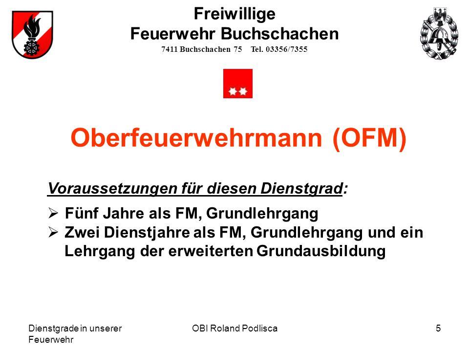Dienstgrade in unserer Feuerwehr OBI Roland Podlisca5 Freiwillige Feuerwehr Buchschachen 7411 Buchschachen 75 Tel. 03356/7355 Oberfeuerwehrmann (OFM)