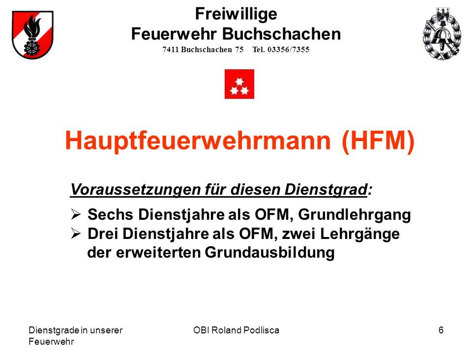 Dienstgrade in unserer Feuerwehr OBI Roland Podlisca6 Freiwillige Feuerwehr Buchschachen 7411 Buchschachen 75 Tel. 03356/7355 Hauptfeuerwehrmann (HFM)