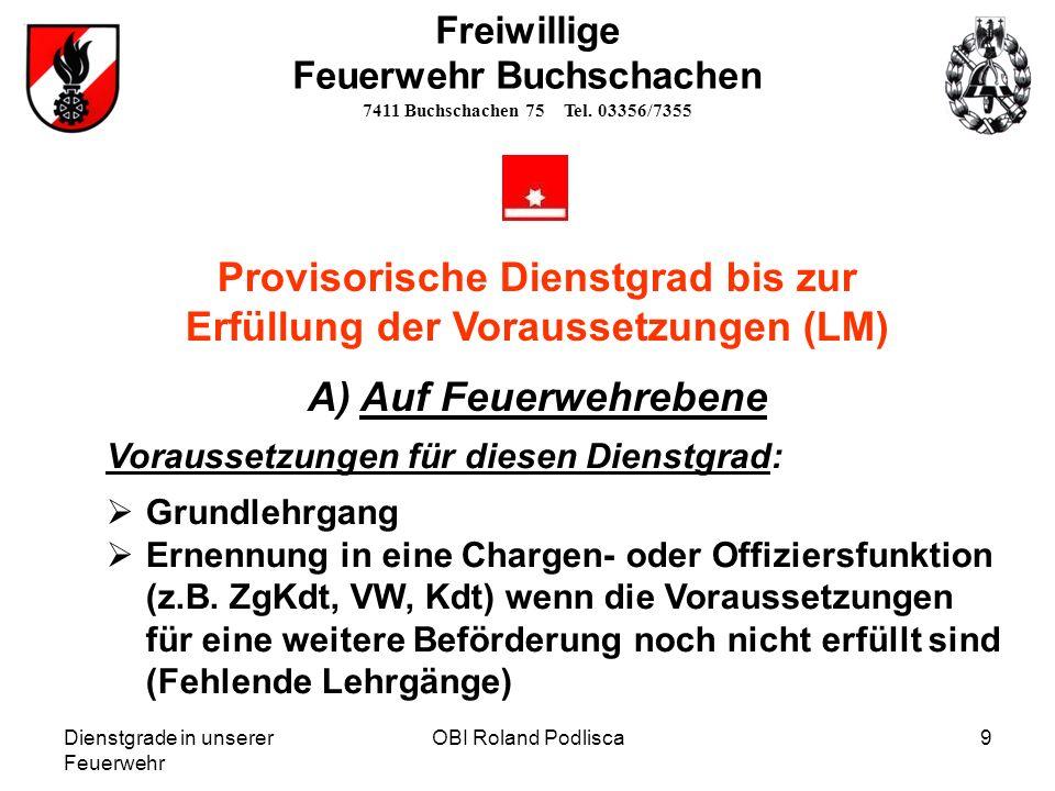 Dienstgrade in unserer Feuerwehr OBI Roland Podlisca9 Freiwillige Feuerwehr Buchschachen 7411 Buchschachen 75 Tel. 03356/7355 Provisorische Dienstgrad