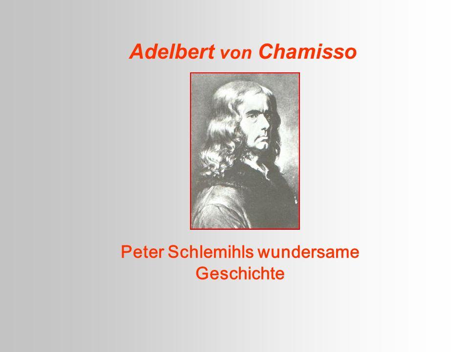 CHAMISSO Biographie PETER SCHLEMIHLS WUNDERSAME GESCHICHTE Hauptpersonen Inhalt Entstehung Sprache / Stil Interpretation Links Ü BERSICHT