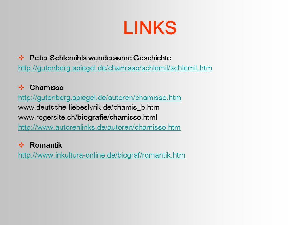 LINKS Peter Schlemihls wundersame Geschichte http://gutenberg.spiegel.de/chamisso/schlemil/schlemil.htm Chamisso http://gutenberg.spiegel.de/autoren/c