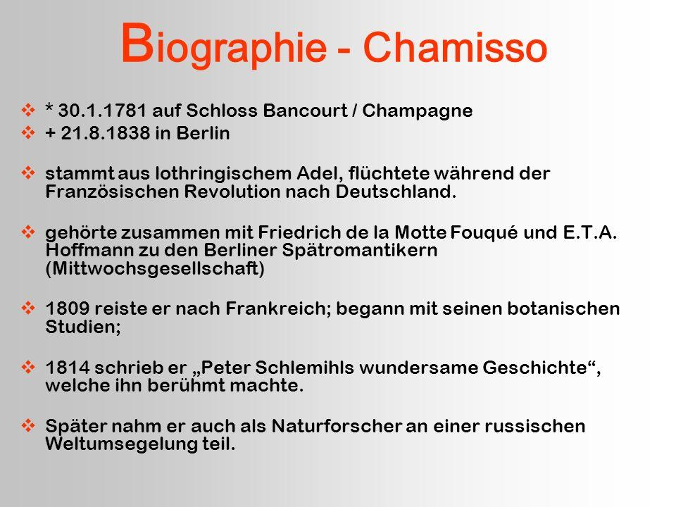 B iographie - Chamisso * 30.1.1781 auf Schloss Bancourt / Champagne + 21.8.1838 in Berlin stammt aus lothringischem Adel, flüchtete während der Franzö
