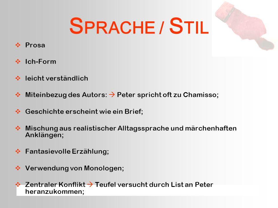 S PRACHE / S TIL Prosa Ich-Form leicht verständlich Miteinbezug des Autors: Peter spricht oft zu Chamisso; Geschichte erscheint wie ein Brief; Mischun