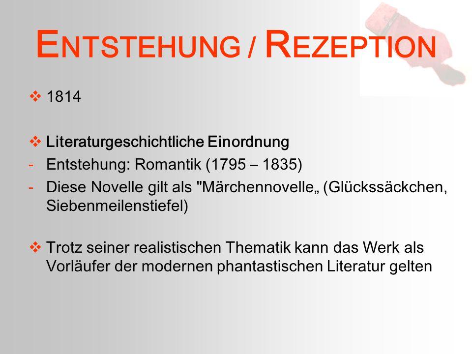 E NTSTEHUNG / R EZEPTION 1814 Literaturgeschichtliche Einordnung -Entstehung: Romantik (1795 – 1835) -Diese Novelle gilt als