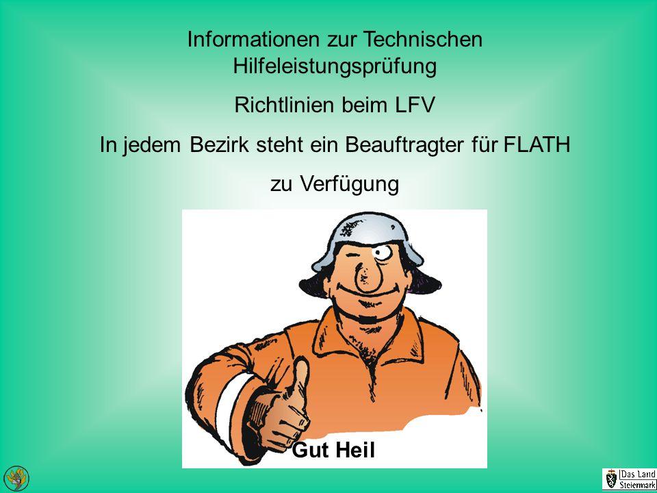 Informationen zur Technischen Hilfeleistungsprüfung Richtlinien beim LFV In jedem Bezirk steht ein Beauftragter für FLATH zu Verfügung Gut Heil