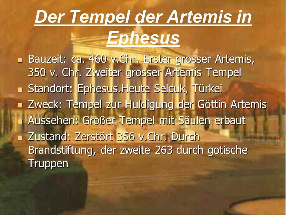 Bauzeit: ca. 460 v.Chr. Erster grosser Artemis, 350 v. Chr. Zweiter grosser Artemis Tempel Bauzeit: ca. 460 v.Chr. Erster grosser Artemis, 350 v. Chr.