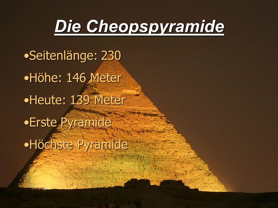 Seitenlänge: 230Seitenlänge: 230 Höhe: 146 MeterHöhe: 146 Meter Heute: 139 MeterHeute: 139 Meter Erste PyramideErste Pyramide Höchste PyramideHöchste