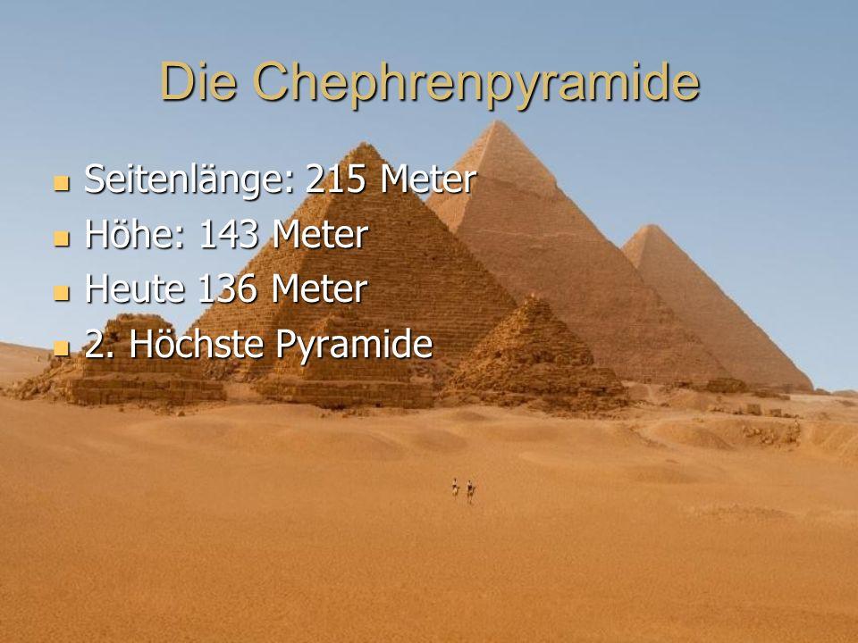Seitenlänge: 215 Meter Seitenlänge: 215 Meter Höhe: 143 Meter Höhe: 143 Meter Heute 136 Meter Heute 136 Meter 2. Höchste Pyramide 2. Höchste Pyramide