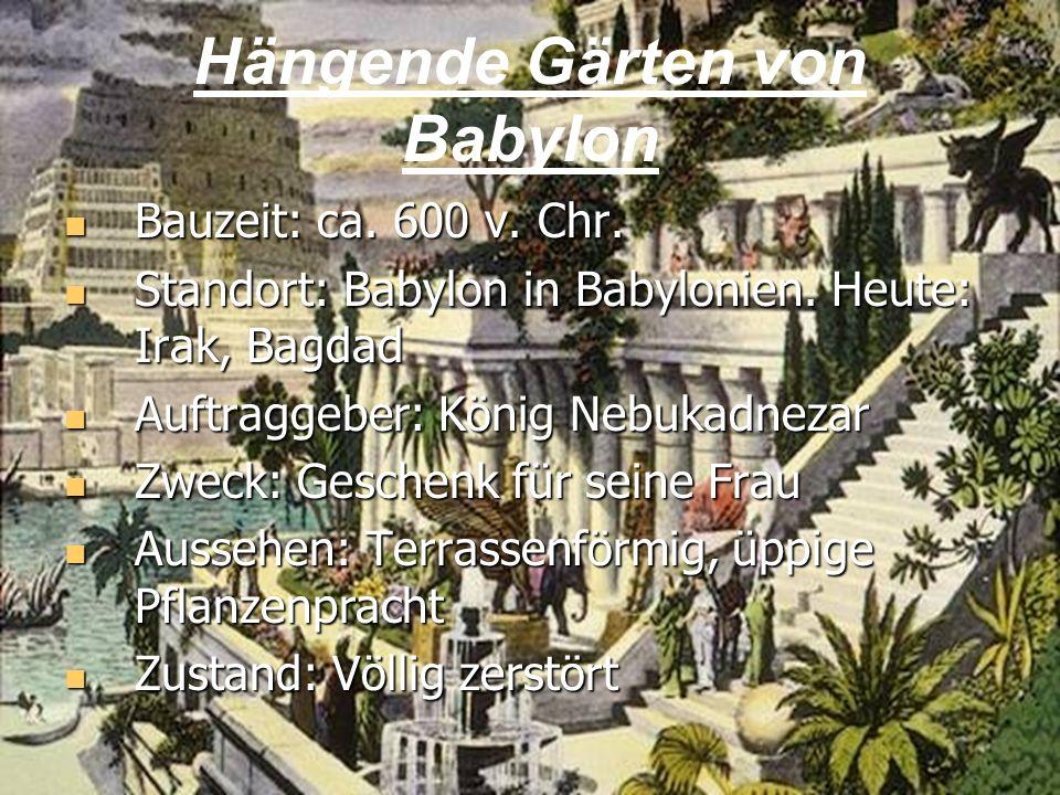 4 Hängende Gärten von Babylon Bauzeit: ca. 600 v. Chr. Bauzeit: ca. 600 v. Chr. Standort: Babylon in Babylonien. Heute: Irak, Bagdad Standort: Babylon