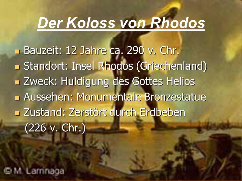 6 Bauzeit: 12 Jahre ca. 290 v. Chr. Bauzeit: 12 Jahre ca. 290 v. Chr. Standort: Insel Rhodos (Griechenland) Standort: Insel Rhodos (Griechenland) Zwec