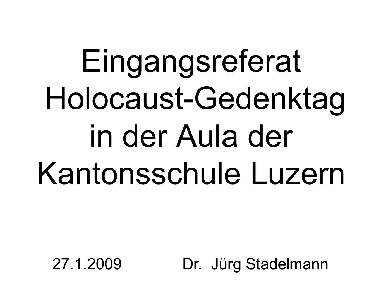 Eingangsreferat Holocaust-Gedenktag in der Aula der Kantonsschule Luzern 27.1.2009 Dr.