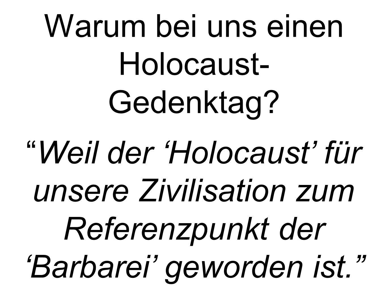 Warum bei uns einen Holocaust- Gedenktag.