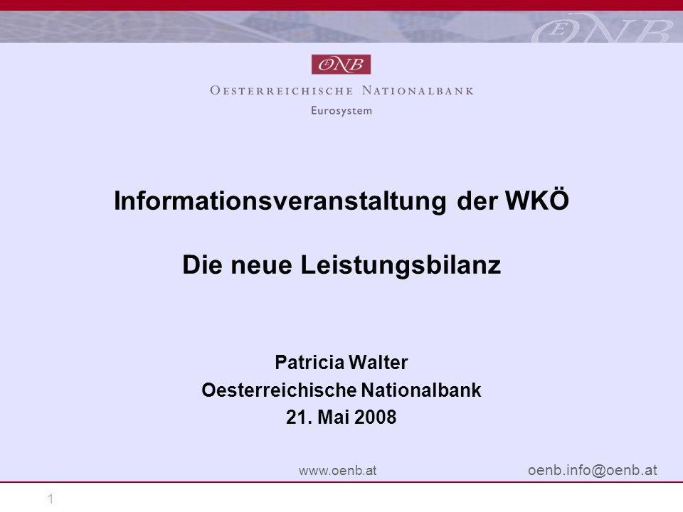 1 www.oenb.at oenb.info@oenb.at Informationsveranstaltung der WKÖ Die neue Leistungsbilanz Patricia Walter Oesterreichische Nationalbank 21. Mai 2008
