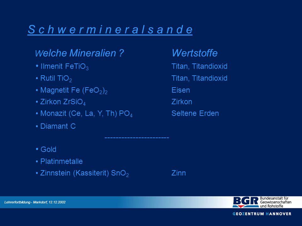 Lehrerfortbildung - Markdorf, 12.12.2002 S c h w e r m i n e r a l s a n d e W elche Mineralien ?Wertstoffe Ilmenit FeTiO 3 Titan, Titandioxid Rutil T