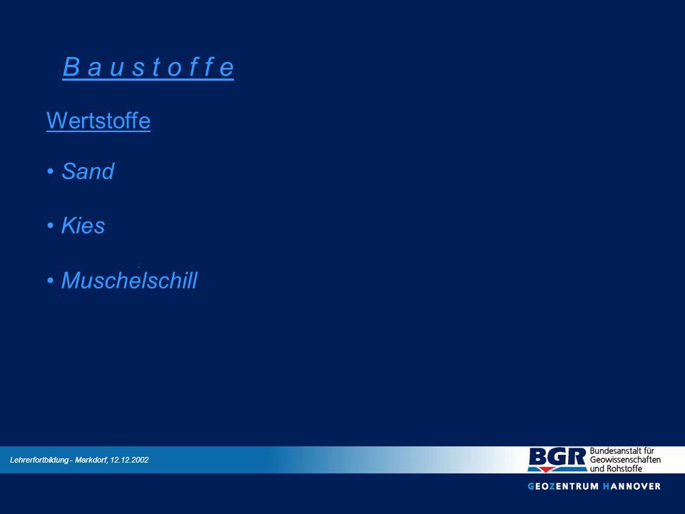 Lehrerfortbildung - Markdorf, 12.12.2002 B a u s t o f f e Wertstoffe Sand Kies Muschelschill