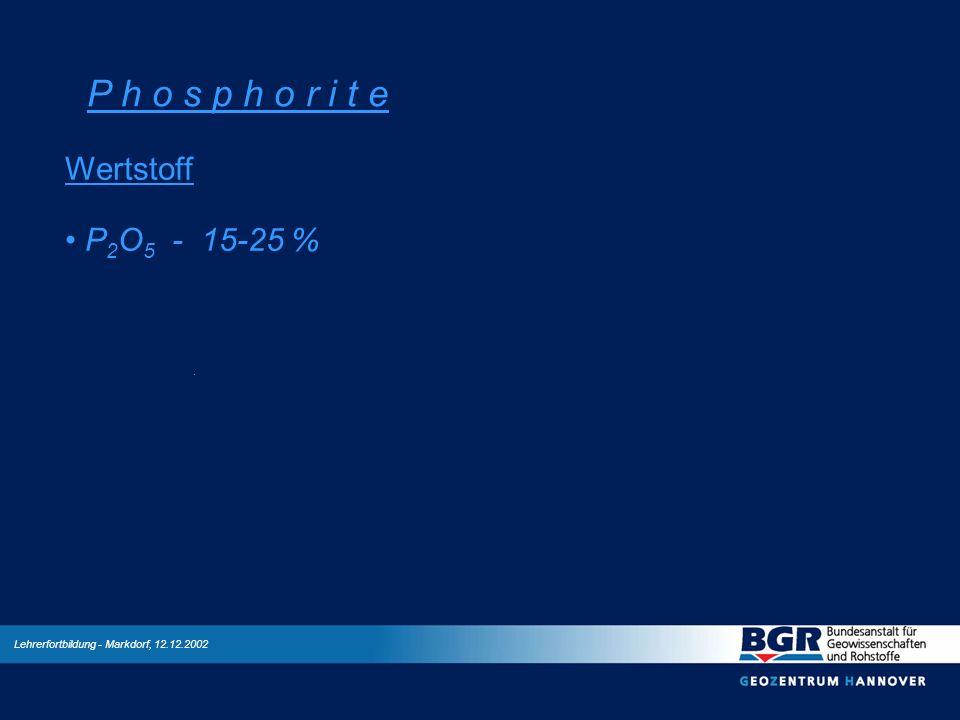 Lehrerfortbildung - Markdorf, 12.12.2002 P h o s p h o r i t e Wertstoff P 2 O 5 - 15-25 %